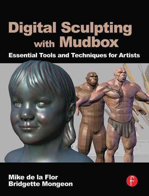 Digital Sculpting With Mudbox By De LA Flor, Mike/ Mongeon, Bridgette