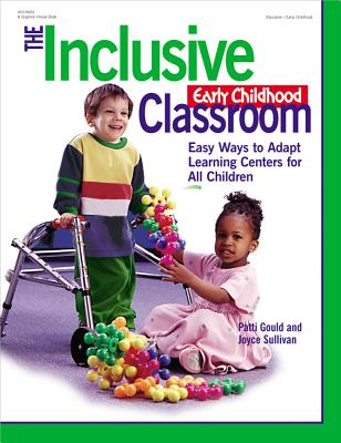 The Inclusive Early Childhood Classroom By Gould, Patti/ Sullivan, Joyce/ Waites, Joan (ILT)